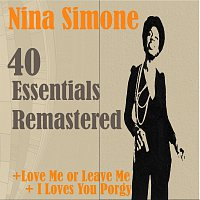 Nina Simone – 40 Essentials Remastered (Love Me or Leave Me, I Loves You Porgy)