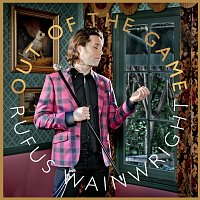 Rufus Wainwright – Out Of The Game