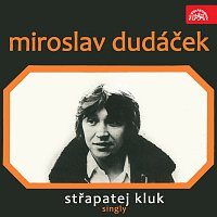Miroslav Dudáček – Střapatej kluk (singly)