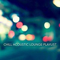 Různí interpreti – Chill Acoustic Lounge Playlist
