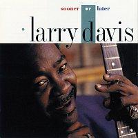 Larry Davis – Sooner Or Later