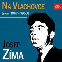 Josef Zíma – Na Vlachovce (singly 1967-1968)
