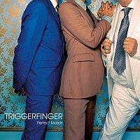 Triggerfinger – Perfect Match