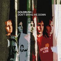 Goldrush – Don't Bring Me Down