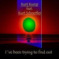Kurt Kump – I´ve been trying to find out (feat. Kurt Schneitler)