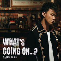 Eason Chan – What's Going On...?