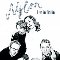 Nylon – Live In Berlin