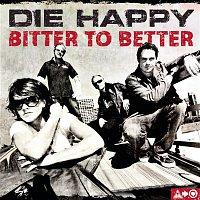 Die Happy – Bitter To Better