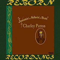 Charley Patton – Screamin' and Hollerin' the Blues The Worlds of Charley Patton, Vol.5 (HD Remastered)