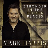 Mark Harris – Stronger In The Broken Places