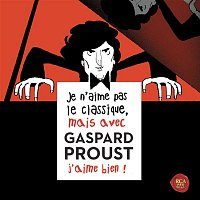 Je n'aime pas le classique, mais avec Gaspard Proust j'aime bien !