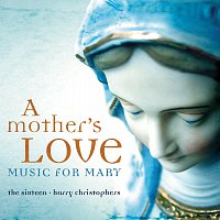 The Sixteen, Harry Christophers – A Mother's Love - Music For Mary