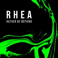 Rhea – Rather Be Nothing