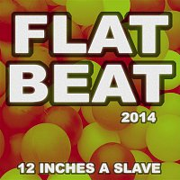 12 Inches A Slave – Flat Beat 2014