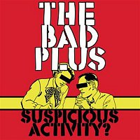 The Bad Plus – Suspicious Activity?