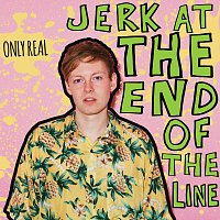 Only Real – Jerk At The End Of The Line [Deluxe]