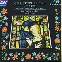 Ely Cathedral Choir, Paul Trepte – Tye: 3 Masses