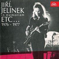 Jiří Jelínek, ETC... – Jiří Jelínek in memoriam ETC... 1976 - 1977