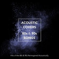 Různí interpreti – Acoustic Covers of 80s & 90s Songs: Hits of the 80s and 90s Reimagined Acoustically