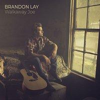 Brandon Lay – Walkaway Joe