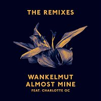 Wankelmut, Charlotte OC – Almost Mine (The Remixes)
