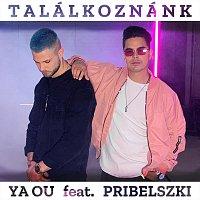 YA OU, PRIBELSZKI – Találkoznánk (feat. PRIBELSZKI)