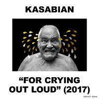 Kasabian – For Crying Out Loud (Deluxe)