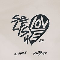 DJ Snake, Selena Gomez – Selfish Love EP