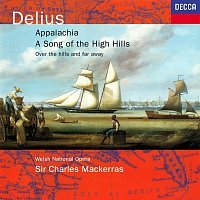 Sir Charles Mackerras, Orchestra of the Welsh National Opera – Delius: Appalachia; Song of the High Hills; Over the Hills & Far Away