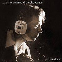 Carlos Lyra – ...E No Entanto É Preciso Cantar