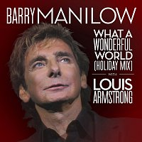 Barry Manilow, Louis Armstrong – What A Wonderful World [Holiday Mix]
