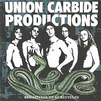 Union Carbide Productions – Remastered To Be Recycled