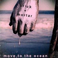 Brick + Mortar – Move To The Ocean