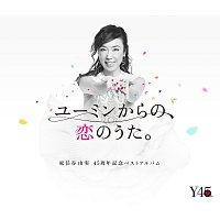 "Yumi Matsutoya – 45th Anniversary Best Album ""Yuming Kara No, Koi No Uta."""