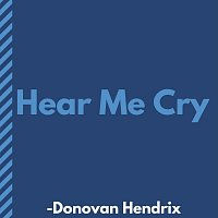 Donovan Hendrix – Hear Me Cry