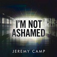 Jeremy Camp – I'm Not Ashamed