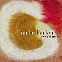 Charlie Parker – Now's the Time