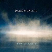 Paul Mealor – I Saw Eternity