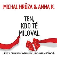 Michal Hrůza, Anna K – Ten, kdo tě miloval