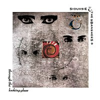 Siouxsie And The Banshees – Through The Looking Glass [Remastered And Expanded]