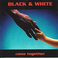 Black & White – Come together