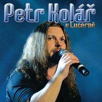 Petr Kolář – V Lucerně [Live At Velký sál Lucerna / 2006]