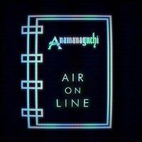 Anamanaguchi – Air On Line