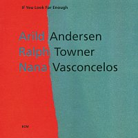 Arild Andersen, Ralph Towner, Naná Vasconcelos – If You Look Far Enough