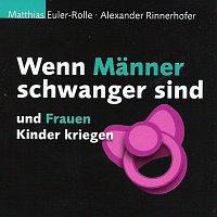 Matthias Euler-Rolle, Alexander Rinnerhofer – Wenn Manner schwanger sind und Frauen Kinder kriegen