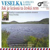 Veselka Ladislava Kubeše – Jak je krásná ta česká zem