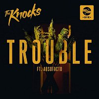 The Knocks – TROUBLE (feat. Absofacto)