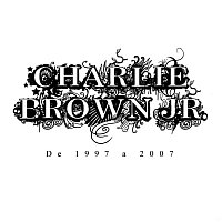 Charlie Brown Jr. – De 1997 A 2007