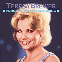Teresa Brewer – 16 Most Requested Songs