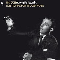 Bing Crosby – Among My Souvenirs [More Treasures From The Crosby Archive]